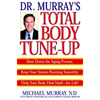 Doctor Murray's Total Body Tune-Up: Slow Down the Aging Process, Keep Your System Running Smoothly, Help Your Body H eal Itself--for Life!
