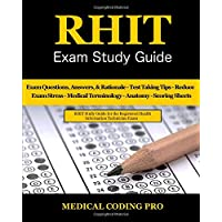 RHIT Exam Study Guide: 150 Registered Health Information Technician Exam Questions, Answers & Rationale, Tips To Pass The Exam, Medical Terminology, ... To Reducing Exam Stress, and Scoring Sheets