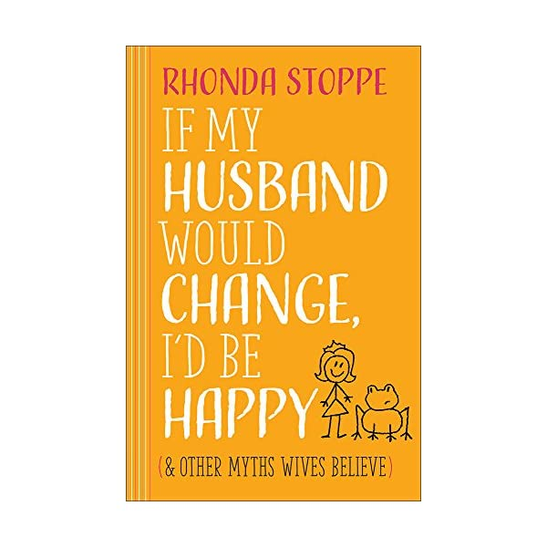 If My Husband Would Change, I'd Be Happy: And Other Myths Wives Believe                         (Paperback)