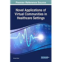 Novel Applications of Virtual Communities in Healthcare Settings (Advances in Healthcare Information Systems and Administration)