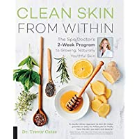 Clean Skin from Within: The Spa Doctor's Two-Week Program to Glowing, Naturally Youthful Skin