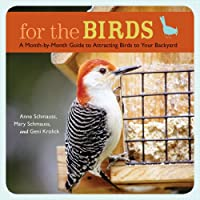 For the Birds: A Month-by-Month Guide to Attracting Birds to Your Backyard