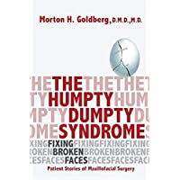 The Humpty Dumpty Syndrome: Fixing Broken Faces: Patient Stories of Maxillofacial Surgery