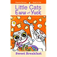 Books For Kids: Little Cats Eww And Yuck: Sweet Breakfast (Little Cats Eww And Yuck - Children's Books)