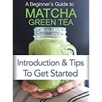 Beginner's Guide to Matcha Green Tea Powder: Introduction and Tips to Get Started