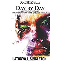 DAY BY DAY: Yesterday Is Gone, Tomorrow Can Take Care of Itself (Journal Only)