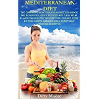 MEDITERRANEAN DIET: The Complete Mediterranean Diet Cookbook for Beginners. Quick Recipes and Easy Meal Plans for Healthy Weight Loss. Change Your Eating Habits, Live Well Every Day Fighting Diabetes