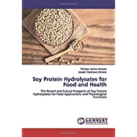 Soy Protein Hydrolysates for Food and Health: The Recent and Future Prospects of Soy Protein Hydrolysates for Food Applications and Physiological Functions