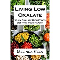 Living Low Oxalate: When Oxalate Rich Foods Destroy Your Health
