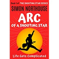 Arc Of A Shooting Star: Life Gets Complicated (The Shooting Star Series Book 1)