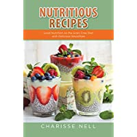 Nutritious Recipes: Good Nutrition on the Grain Free Diet, with Delicious Smoothies