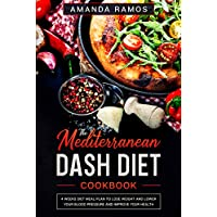 The Mediterranean Dash Diet Cookbook: 4 weeks diet meal plan to lose weight and lower your blood pressure and improve your health