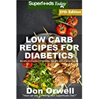 Low Carb Recipes For Diabetics: Over 300 Low Carb Diabetic Recipes with Quick and Easy Cooking Recipes full of Antioxidants and Phytochemicals (Low Carb ... Natural Weight Loss Transformation Book 23)