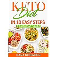 Keto Diet In 10 Easy Steps: A Quick Start Guide: Streamlined Guide On How To Stat The Keto Diet Quickly, Very Easy To Follow, Straight To The Point