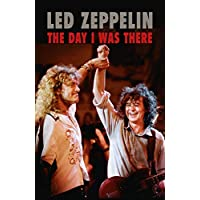 Led Zeppelin - The Day I Was There