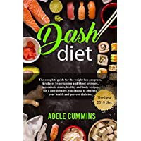 Dash diet: The complete guide for the weight loss program, it reduces hypertension and blood pressure, low-calorie meals, healthy and tasty recipes for ... prepare, you choose to improve your heal