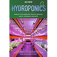 Hydroponics: A Step-By-Step Guide for Beginners for Getting Started with Hydroponics and Create Your Own System at Home. Improve Your Gardening Skills by Growing Vegetables (hydroponics at home)