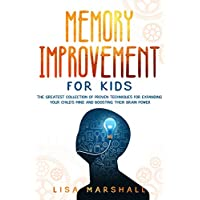 Memory Improvement For Kids: The Greatest Collection Of Proven Techniques For Expanding Your Child's Mind And Boosting Their Brain Power (Montessori Parenting Book 1)