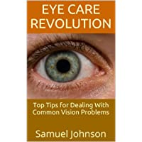 Eye Care Revolution: Top Tips for Dealing With Common Vision Problems