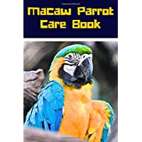 Macaw Parrot Care Book: Specially Designed Daily Bird Log Book to Look After All Your Pet Bird Needs. Great For Recording Feeding, Water, Cleaning & Bird Activities with Personal Name Page.