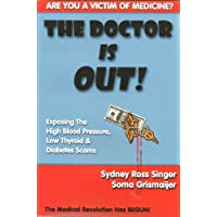 The Doctor Is Out! Exposing the High Blood Pressure, Low Thyroid, and Diabetes Scams