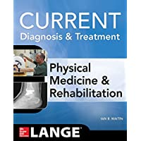 Current Diagnosis and Treatment Physical Medicine and Rehabilitation (Current Diagnosis & Treatment)