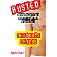Busted: How To Make Your Breasts Bigger Naturally In 30 Days Or Less