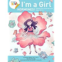I'm a Girl, Hormones! (Ages 10+): Anatomy For Kids Book Explains To Older Girls How Hormones Are Changing Their Body and Puberty. 2nd Edition (2018)