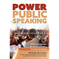 Power Public Speaking Harness Your Fear: 40 Minutes to Master the Top 15 Confidence Boosting Techniques (1)