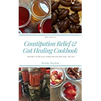 Constipation Relief & Gut Healing Cookbook: Recipes to relieve constipation and heal the gut