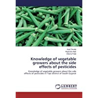 Knowledge of vegetable growers about the side effects of pesticides: Knowledge of vegetable growers about the side effects of pesticides in Tapi district of South Gujarat