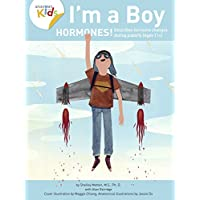 I'm a Boy Hormones! for Ages 11 and Over: Anatomy For Kids Book Explains To Older Boys How Hormones Are Changing Their Body and What they Can Expect