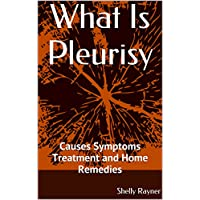 What Is Pleurisy: Causes Symptoms Treatment and Home Remedies