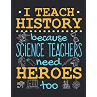 I Teach History Because Science Teachers Need Heroes Too: History Teacher Planner, 2020-2021 Academic Year Calendar Organizer, Teachers Weekly Lesson Plan and Agenda (August - July), Appreciation Gift