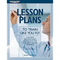 Lesson Plans to Train Like You Fly: A flight instructor's reference for scenario-based training