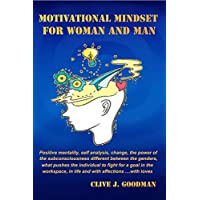 MOTIVATIONAL MINDSET FOR WOMAN AND MAN: Positive mentality.Self-analysis,change, power of the subconscious different between the sexes, what pushes the individual to fight for a goal,in the workplace