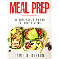 Meal Prep: A Complete Meal Prep Cookbook With 30 Days Meal Plan For Weight Loss And 27+ Easy, Packable Recipes