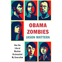Obama Zombies: How the Liberal Machine Brainwashed My Generation