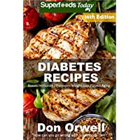 Diabetes Recipes: Over 240 Diabetes Type-2 Quick & Easy Gluten Free Low Cholesterol Whole Foods Diabetic Eating Recipes full of Antioxidants & Phytochemicals ... Natural Weight Loss Transformation Book 9)