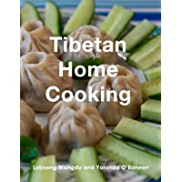 Tibetan Home Cooking: Learn how to bring joy to the people you love by making your...