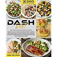 Dash Diet: Healthy, Quick and Easy Recipes for your 30 Days Meal Plan to Lose Weight and Improve your Blood Pressure.Easy and Quick Recipes for a your Meal Prep