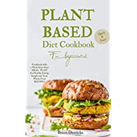 Plant Based Diet Cookbook for beginners: Quick and Easy Cookbook with 3-Week Kick-Start...