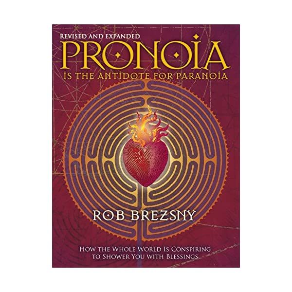 Pronoia Is the Antidote for Paranoia, Revised and Expanded: How the Whole World Is Conspiring to Shower You with Blessings                         (Paperback)