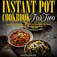 Instant Pot Cookbook for Two: Healthy and Easy Instant Pot Recipes for Two to Enjoy with Your Loved One