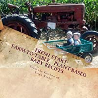 Fresh Start: Farm-to-Table, Plant-Based Baby Recipes