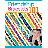 Friendship Bracelets 101: Fun to Make, Wear, and Share! (Design Originals) Step-by-Step Instructions for Colorful Knotted Embroidery Floss Jewelry, Keychains, & More for Kids & Teens (Can Do Crafts)