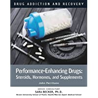 Performance-Enhancing Drugs: Steroids, Hormones, and Supplements (Drug Addiction...