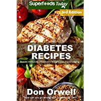 Diabetes Recipes: Over 250 Diabetes Type-2 Quick & Easy Gluten Free Low Cholesterol Whole Foods Diabetic Recipes full of Antioxidants & Phytochemicals (Natural Weight Loss Transformation Book 235)