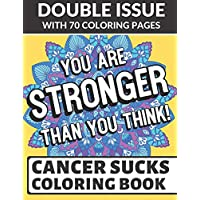 You Are Stronger Than You Think Cancer Sucks Coloring Book: Double Issue with 70 Coloring Pages of Inspirational and Motivational Messages for Those in the Daily Fight with Cancer