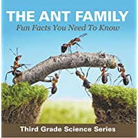 The Ant Family - Fun Facts You Need To Know : Third Grade Science Series: Ants for Kids - Habitats (Children's Zoology Books)